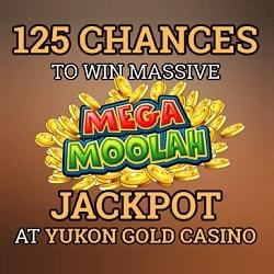 Play 125 free spins at Yukon Gold Casino and win Mega Moolah!