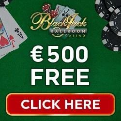 Get €500 FREE welcome bonus to Blackjack Ballroom Casino!